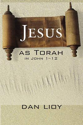 Picture of Jesus as Torah in John 1-12