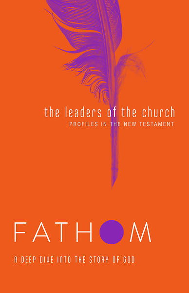 Fathom Bible Studies: The Leaders of the Church Student Journal