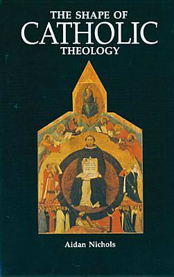 The Shape of Catholic Theology