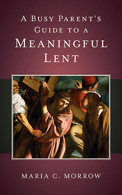 Picture of A Busy Parent's Guide to a Meaningful Lent
