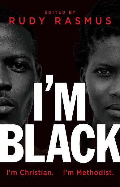 Picture of I'm Black. I'm Christian. I'm Methodist.