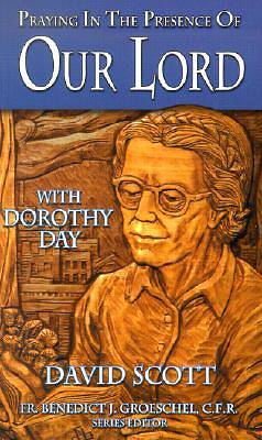 Praying in the Presence of Our Lord with Dorothy Day