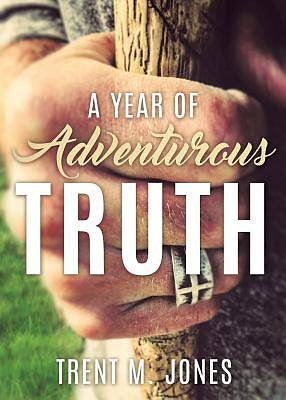 A Year of Adventurous Truth