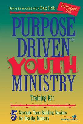 Purpose Driven Youth Ministry Training Kit Additional Participants Guide
