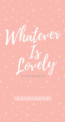 Whatever Is Lovely (2019/2020 Planner)