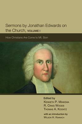 Sermons by Jonathan Edwards on the Church, Volume I
