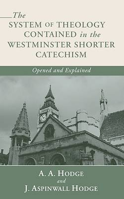 Picture of The System of Theology Contained in the Westminster Shorter Catechism