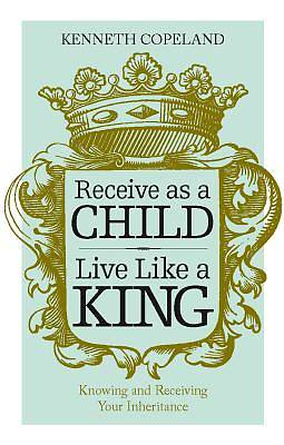 Picture of Receive as a Child, Live Like a King
