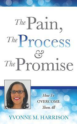 The Pain, the Process & the Promise