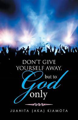 Dont Give Yourself Away, But to God Only