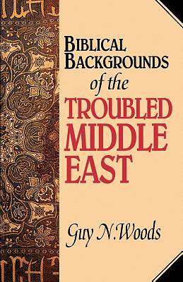 Picture of Biblical Backgrounds of the Troubled Middle East