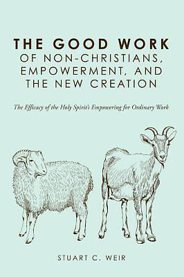 Picture of The Good Work of Non-Christians, Empowerment, and the New Creation