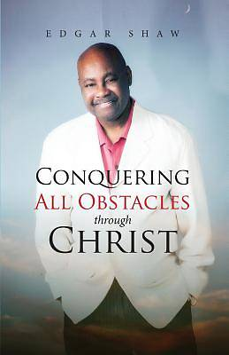 Conquering All Obstacles Through Christ
