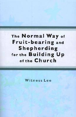 The Normal Way of Fruit-Bearing and Shepherding for the Building Up of the Church