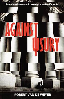 Against Usury - Resolving the Economic and Ecological Crisis