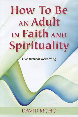 How to Be an Adult in Faith and Spirituality