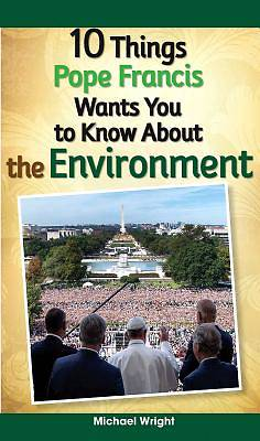 Picture of 10 Things Pope Francis Wants You to Know about the Environment