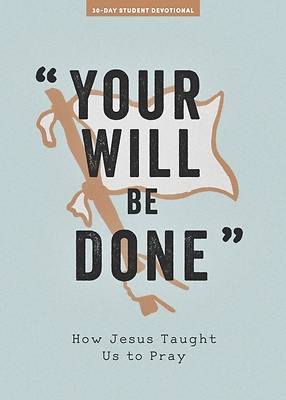 Picture of Your Will Be Done - Teen Devotional, 10
