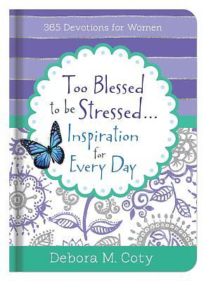 Too Blessed to Be Stressed. . .for Every Day