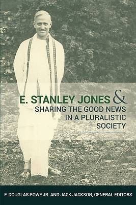 Picture of E. Stanely Jones and Sharing the Good News in a Pluralistic Society