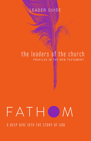 Picture of Fathom Bible Studies: The Leaders of the Church Leader Guide