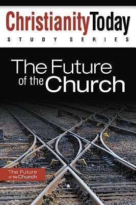 Christianity Today Study Series - The Future of the Church