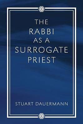 The Rabbi as a Surrogate Priest