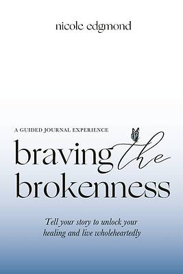 Picture of Braving the Brokenness