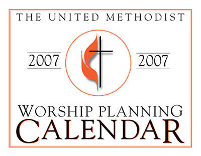 United Methodist Worship Planning Calendar 2007