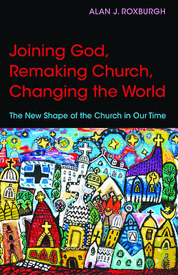 Joining God, Remaking Church, Changing the World