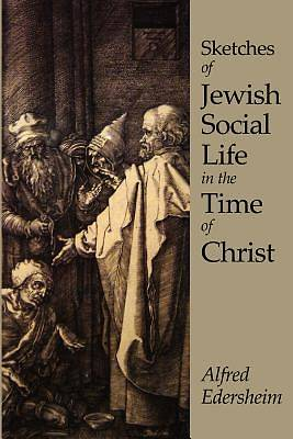 Sketches of Jewish Social Life in the Time of Christ [Adobe Ebook]