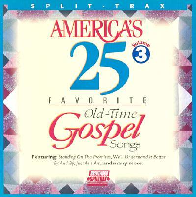 Americas 25 Favorite Old-Time Gospel Songs; Volume Three