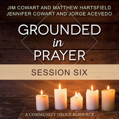 Grounded in Prayer Streaming Video Session 6