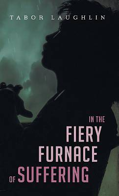 Picture of In the Fiery Furnace of Suffering