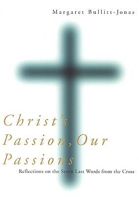 Christs Passion, Our Passions