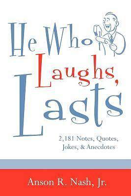 He Who Laughs, Lasts