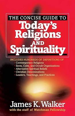 The Concise Guide to Todays Religions and Spirituality