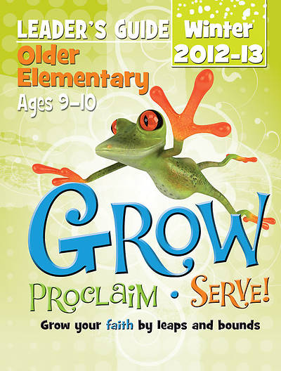 Grow, Proclaim, Serve! Older Elementary Leaders Guide Winter 2012 - Download Version