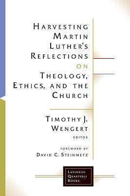 Picture of Harvesting Martin Luther's Reflections on Theology, Ethics, and the Church