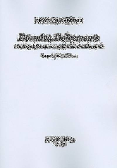 Dormiva Dolcemente; Madrigal for Unaccompanied Double Choir