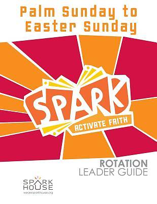 Spark Rotation Palm Sunday To Easter Sunday Leader Guide