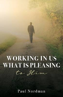 Picture of Working in Us What Is Pleasing to Him