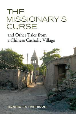 The Missionarys Curse and Other Tales from a Chinese Catholic Village