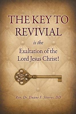 The Key to Revival Is the Exaltation of the Lord Jesus Christ!