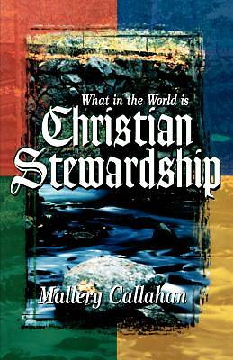 Picture of What in the World Is Christian Stewardship
