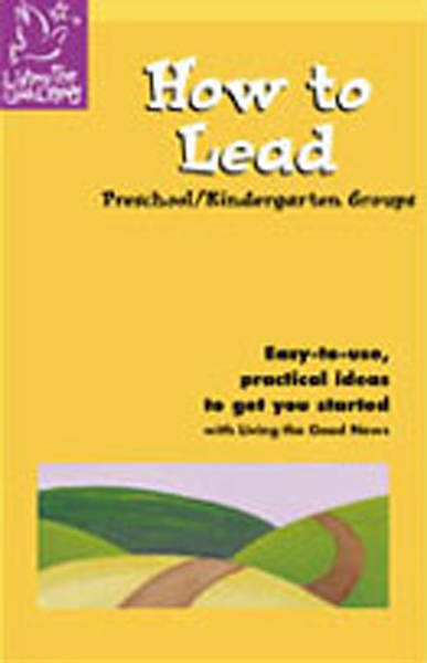 Living the Good News How to Lead Age Level Handbooks Preschool/Kindergarten (Ages 4,5)