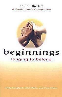 Beginnings: Longing to Belong - Around the Fire A Participants Companion