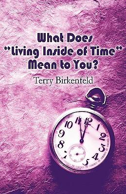 "What Does ""Living Inside of Time"" Mean to You?"