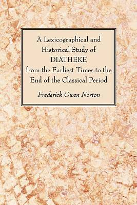 Picture of A Lexicographical and Historical Study of Diatheke from the Earliest Times to the End of the Classical Period