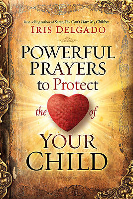 Picture of Powerful Prayers to Protect the Heart of Your Child